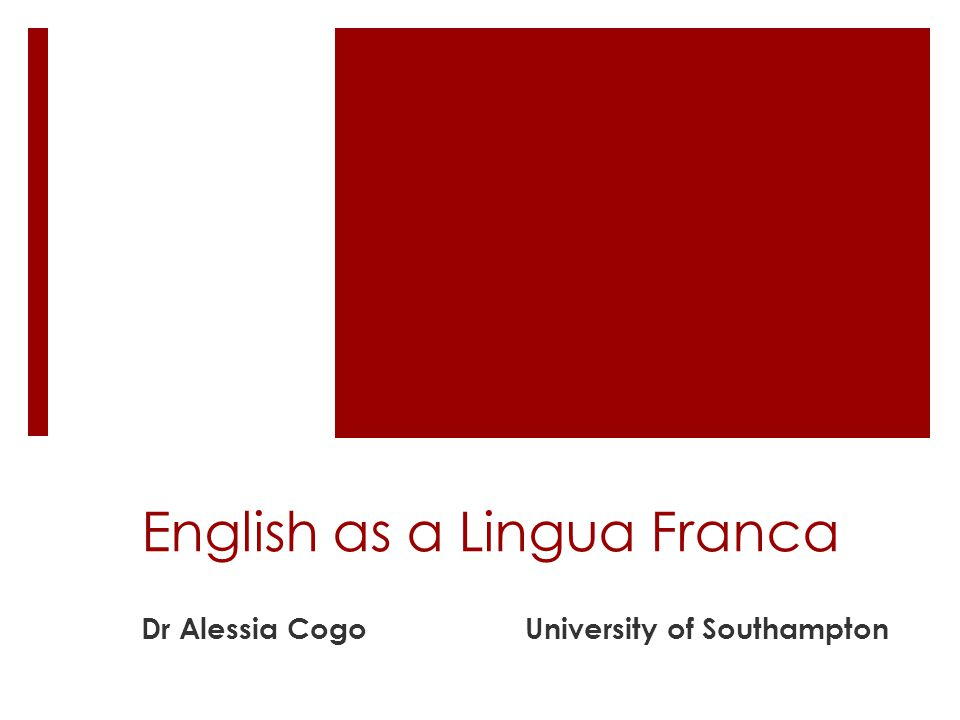 English as a Lingua Franca Dr Alessia CogoUniversity of Southampton