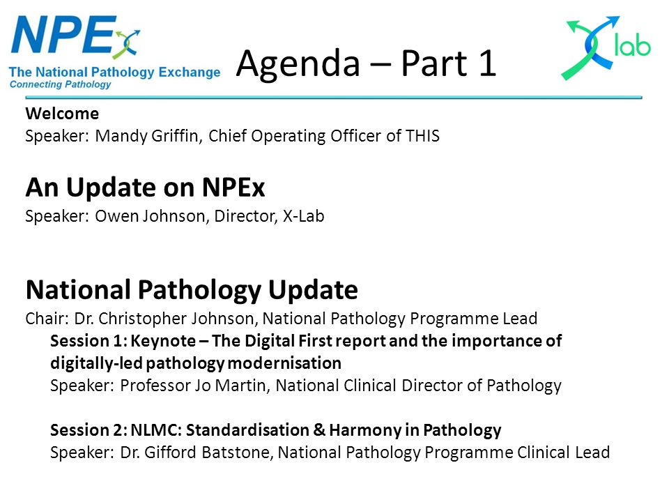 Agenda – Part 1 Welcome Speaker: Mandy Griffin, Chief Operating Officer of THIS An Update on NPEx Speaker: Owen Johnson, Director, X-Lab National Path