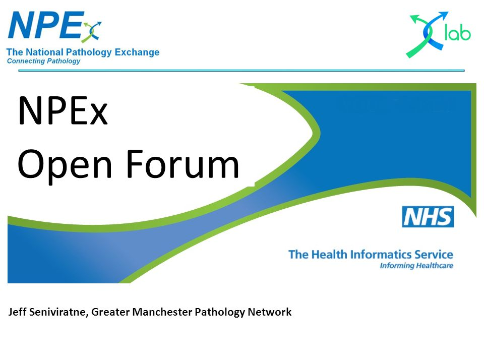 NPEx Open Forum Jeff Seniviratne, Greater Manchester Pathology Network
