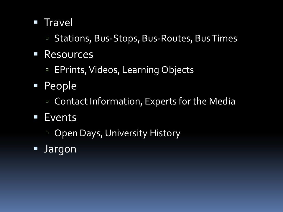  Travel  Stations, Bus-Stops, Bus-Routes, Bus Times  Resources  EPrints, Videos, Learning Objects  People  Contact Information, Experts for the Media  Events  Open Days, University History  Jargon
