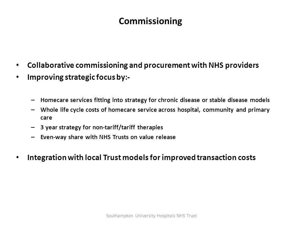 Commissioning Collaborative commissioning and procurement with NHS providers Improving strategic focus by:- – Homecare services fitting into strategy