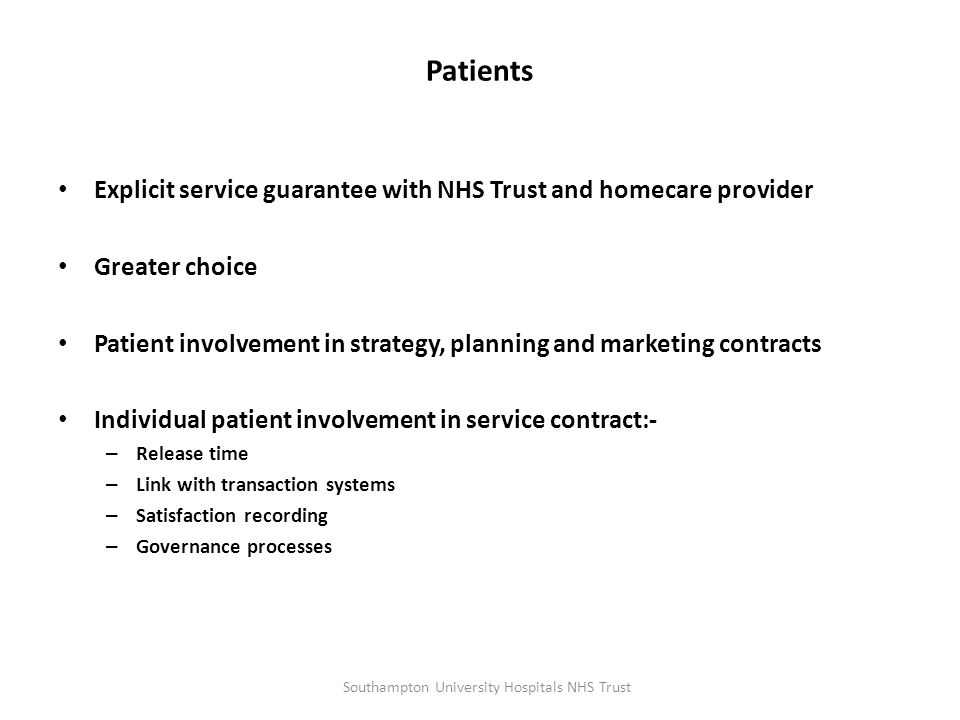 Patients Explicit service guarantee with NHS Trust and homecare provider Greater choice Patient involvement in strategy, planning and marketing contra