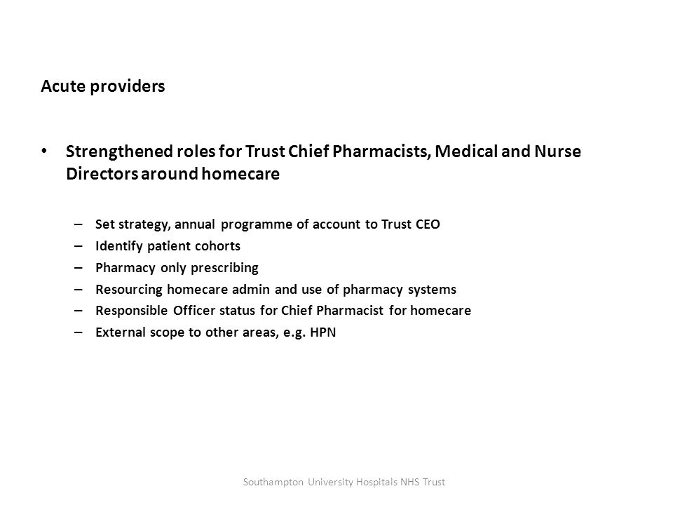 Acute providers Strengthened roles for Trust Chief Pharmacists, Medical and Nurse Directors around homecare – Set strategy, annual programme of accoun
