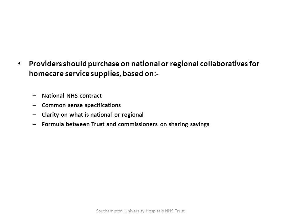 Providers should purchase on national or regional collaboratives for homecare service supplies, based on:- – National NHS contract – Common sense spec