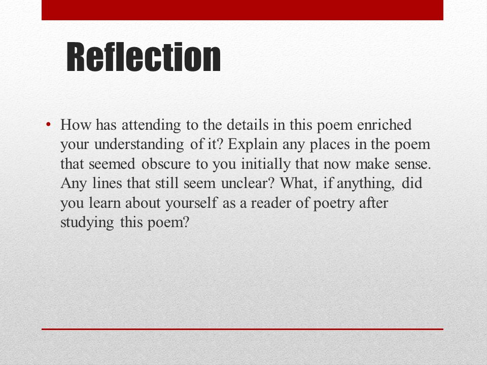 Reflection How has attending to the details in this poem enriched your understanding of it.