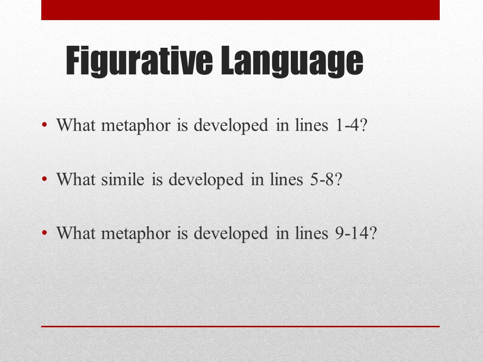 Figurative Language What metaphor is developed in lines 1-4.