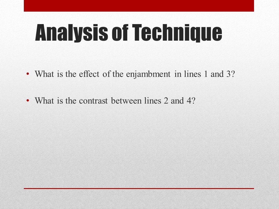 Analysis of Technique What is the effect of the enjambment in lines 1 and 3.
