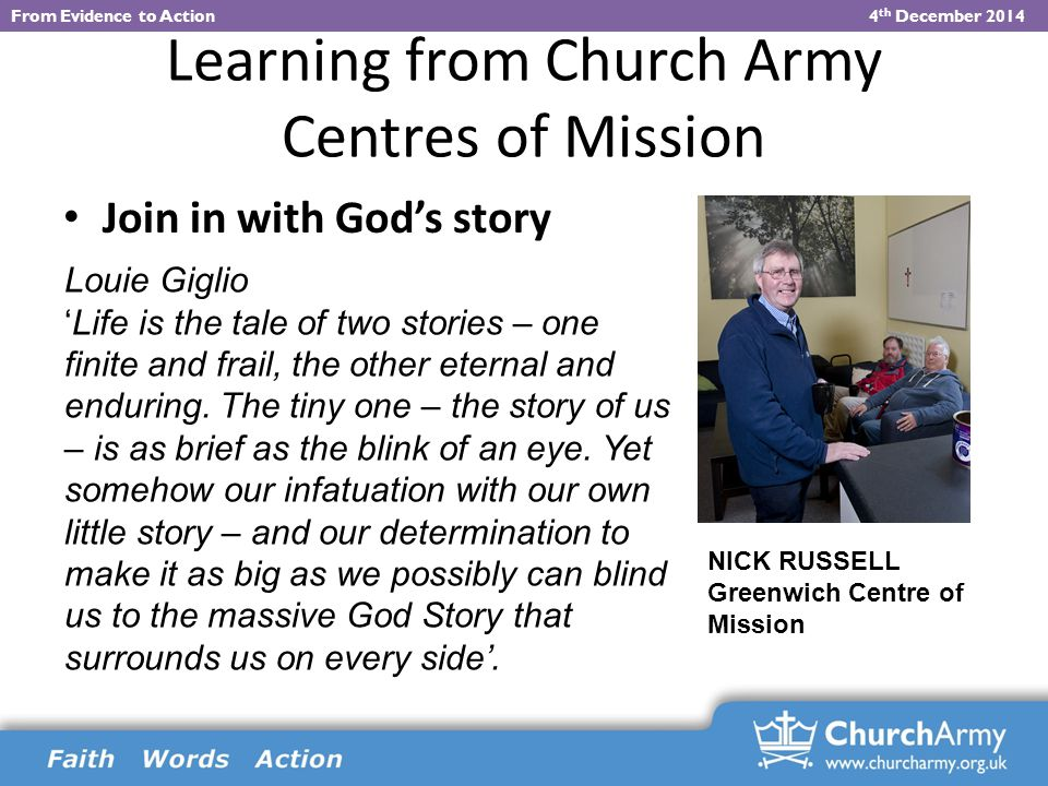 Learning from Church Army Centres of Mission Join in with God's story Louie Giglio 'Life is the tale of two stories – one finite and frail, the other eternal and enduring.