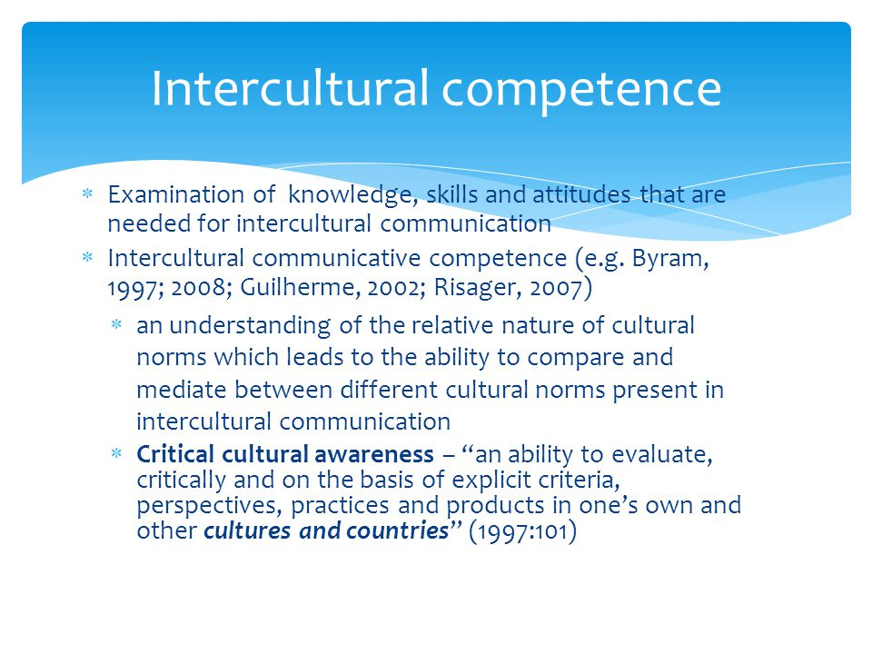  Examination of knowledge, skills and attitudes that are needed for intercultural communication  Intercultural communicative competence (e.g.