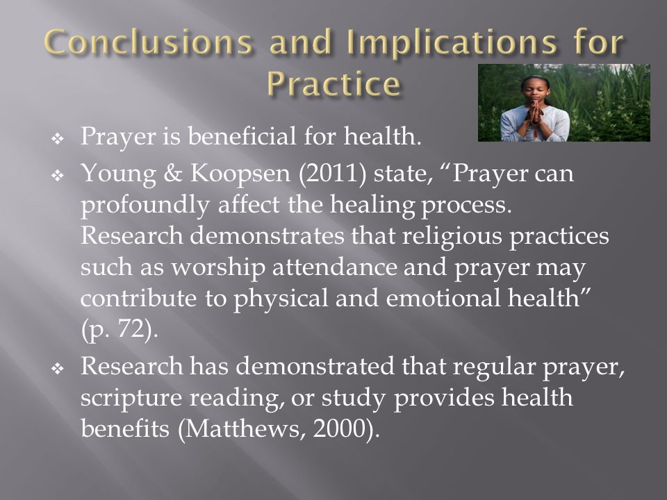 Limitations  Lacks a defined Theoretical Framework  No controlled trials  Limited effectiveness of prayer  Evidence reliant on methodological approach  Sample bias Credibility  Evidence supports association between prayer and well-being  Active participation in prayer leads to better health  Private prayer associated with decreased depression and anxiety