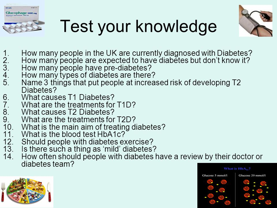 Test your knowledge 1.How many people in the UK are currently diagnosed with Diabetes.