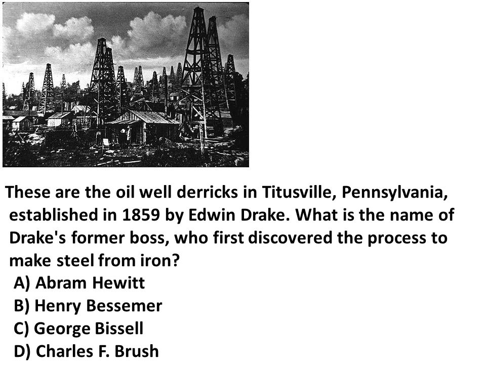 These are the oil well derricks in Titusville, Pennsylvania, established in 1859 by Edwin Drake.