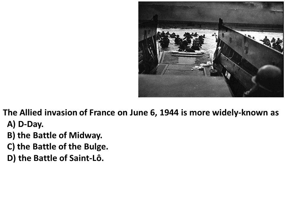 The Allied invasion of France on June 6, 1944 is more widely-known as A) D-Day.