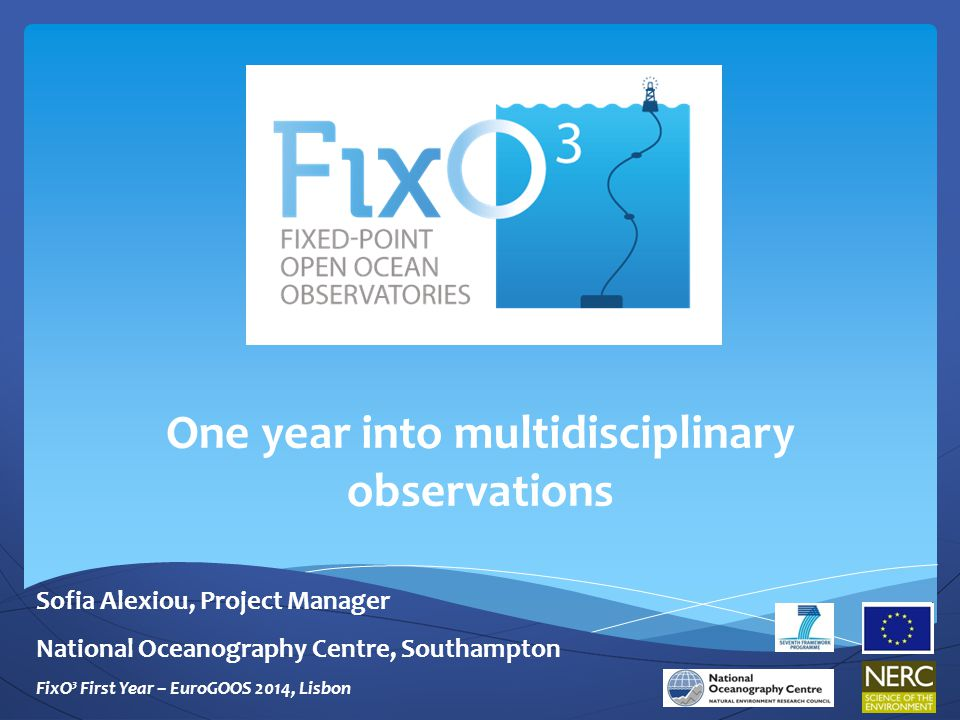  4 Year Project  Started 1 st September 2013  29 Partner Institutions  11 European Countries  23 Fixed Point Observatories  12 Work Packages  EU Contribution: 7 million Euros FixO³