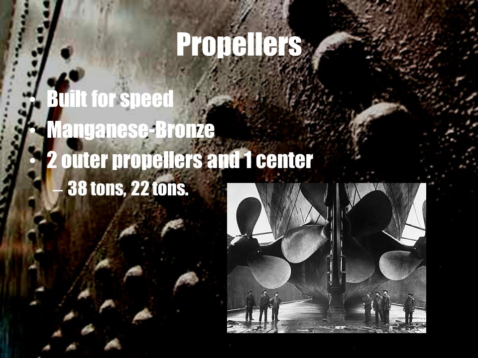 Propellers Built for speed Manganese-Bronze 2 outer propellers and 1 center – 38 tons, 22 tons.
