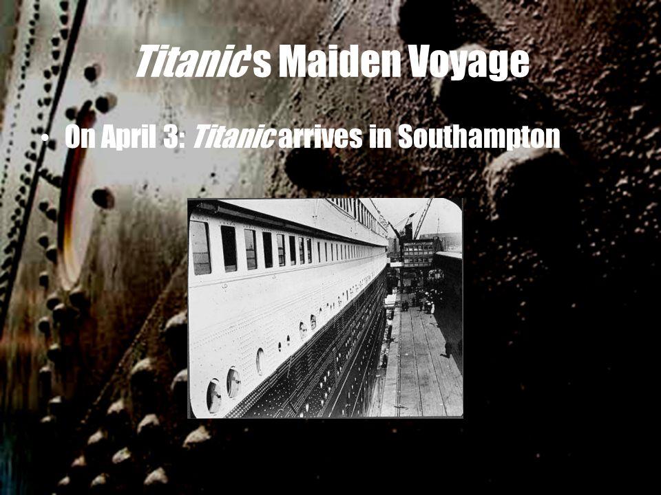 Titanic's Maiden Voyage On April 3: Titanic arrives in Southampton