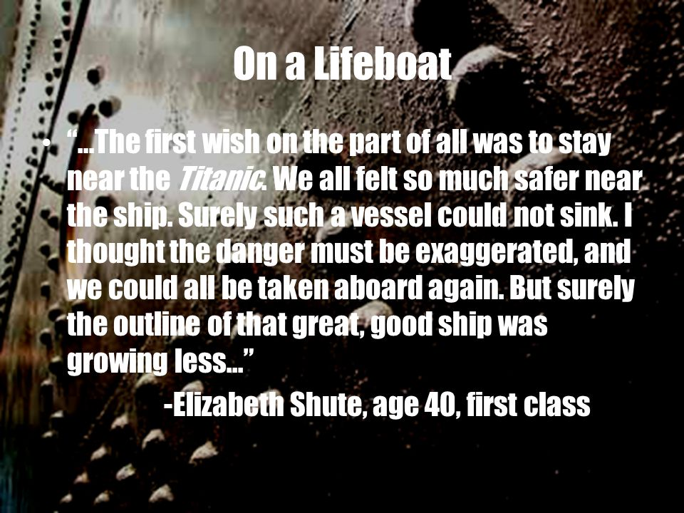 """On a Lifeboat """"…The first wish on the part of all was to stay near the Titanic. We all felt so much safer near the ship. Surely such a vessel could no"""