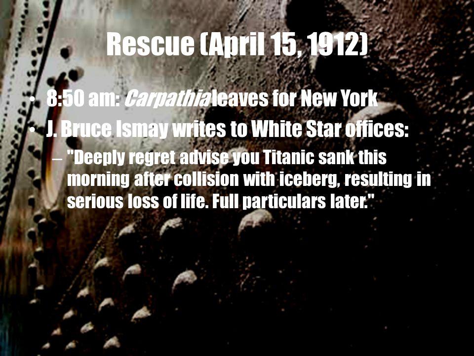 Rescue (April 15, 1912) 8:50 am: Carpathia leaves for New York J.