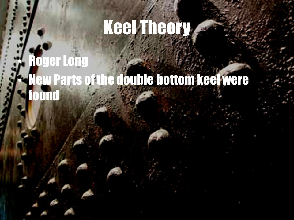 Keel Theory Roger Long New Parts of the double bottom keel were found