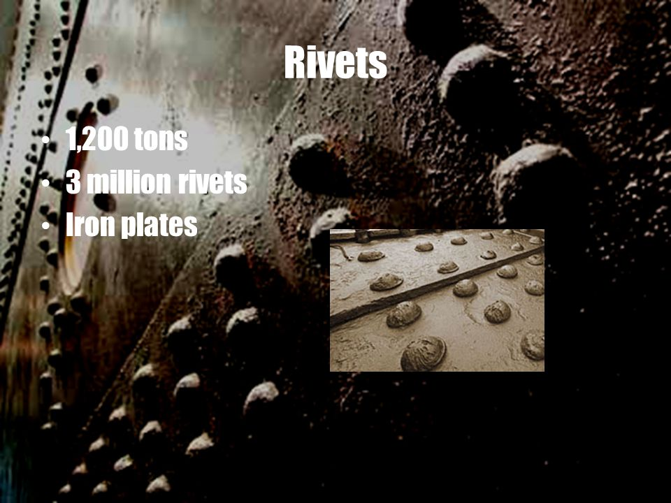 Rivets 1,200 tons 3 million rivets Iron plates