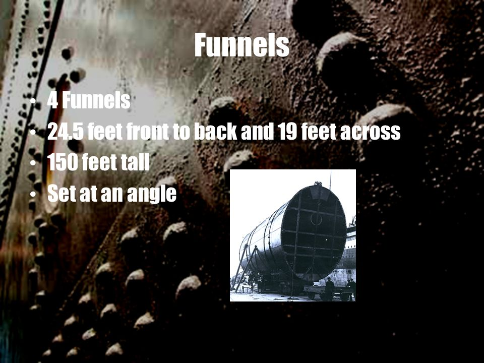 Funnels 4 Funnels 24.5 feet front to back and 19 feet across 150 feet tall Set at an angle