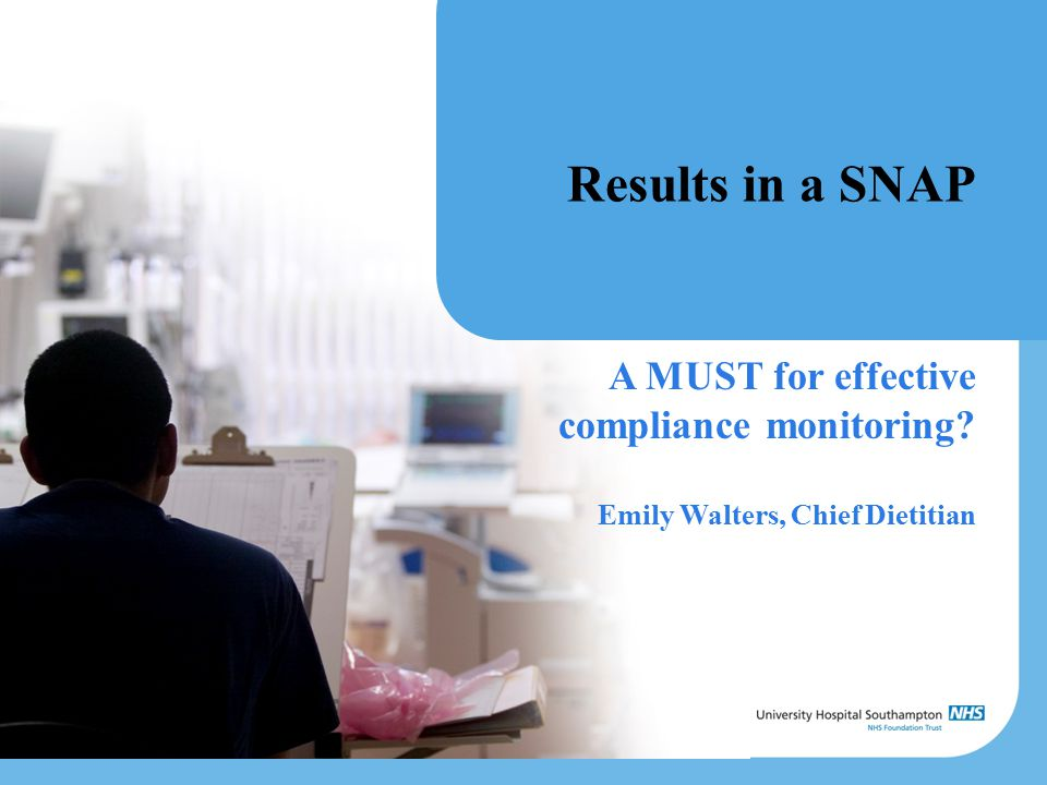 Results in a SNAP A MUST for effective compliance monitoring Emily Walters, Chief Dietitian
