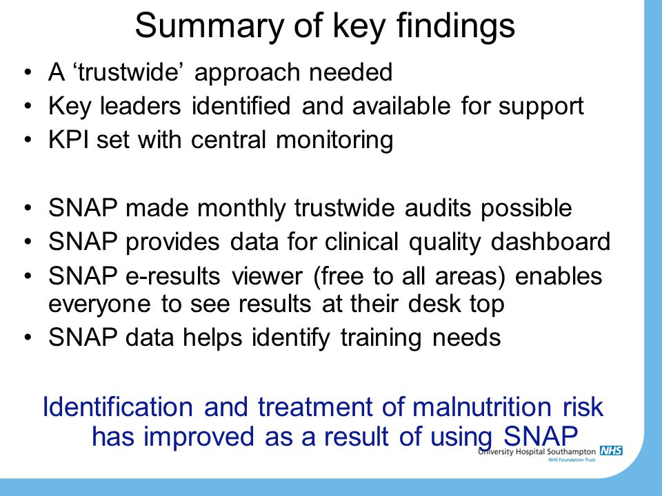 Summary of key findings A 'trustwide' approach needed Key leaders identified and available for support KPI set with central monitoring SNAP made month