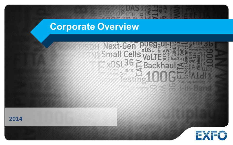 1 © 2014 EXFO Inc. All rights reserved. Corporate Overview 2014
