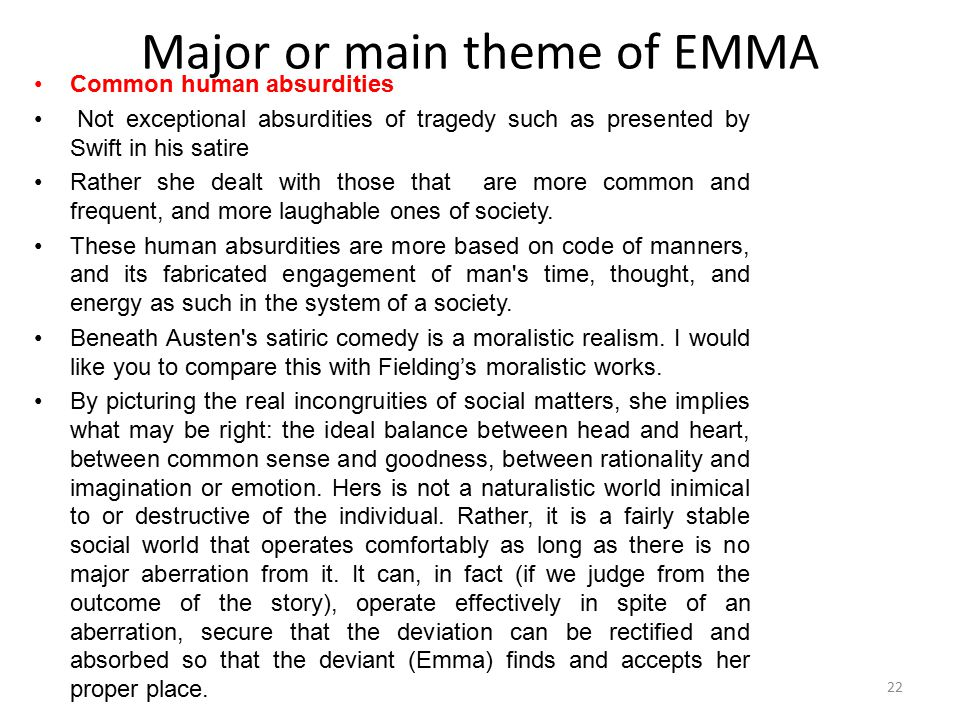 Major or main theme of EMMA Common human absurdities Not exceptional absurdities of tragedy such as presented by Swift in his satire Rather she dealt
