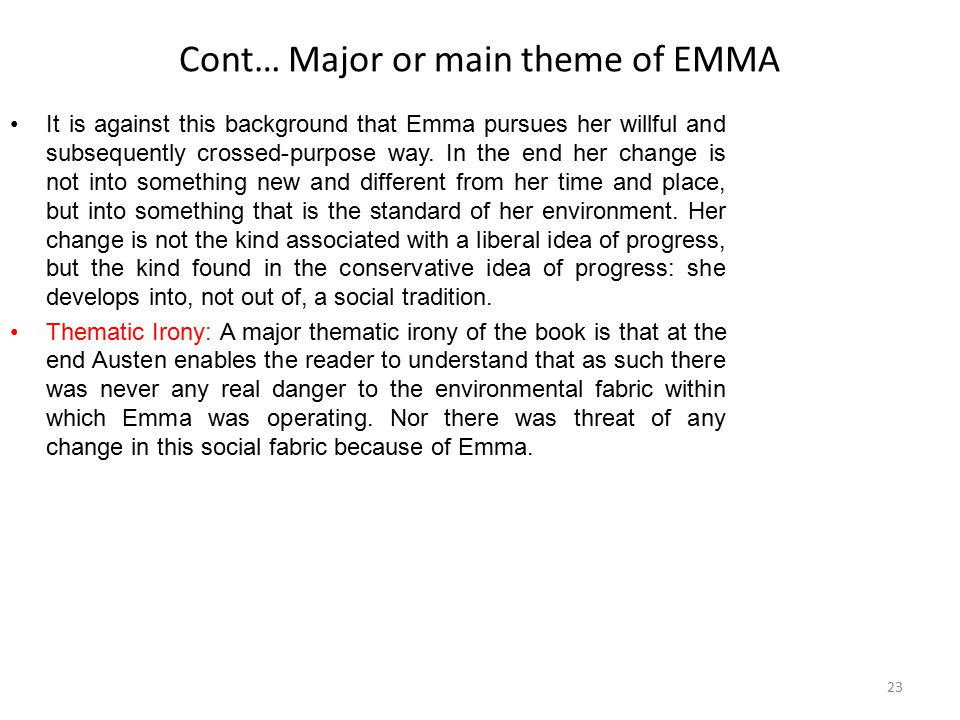 Cont… Major or main theme of EMMA It is against this background that Emma pursues her willful and subsequently crossed-purpose way. In the end her cha