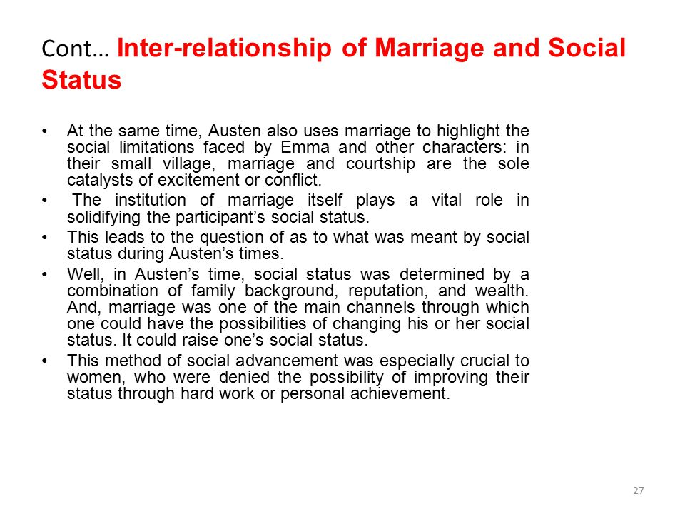 Cont… Inter-relationship of Marriage and Social Status At the same time, Austen also uses marriage to highlight the social limitations faced by Emma a