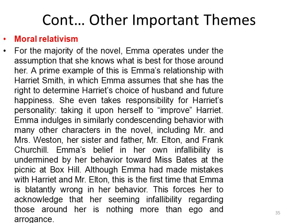 Cont… Other Important Themes Moral relativism For the majority of the novel, Emma operates under the assumption that she knows what is best for those