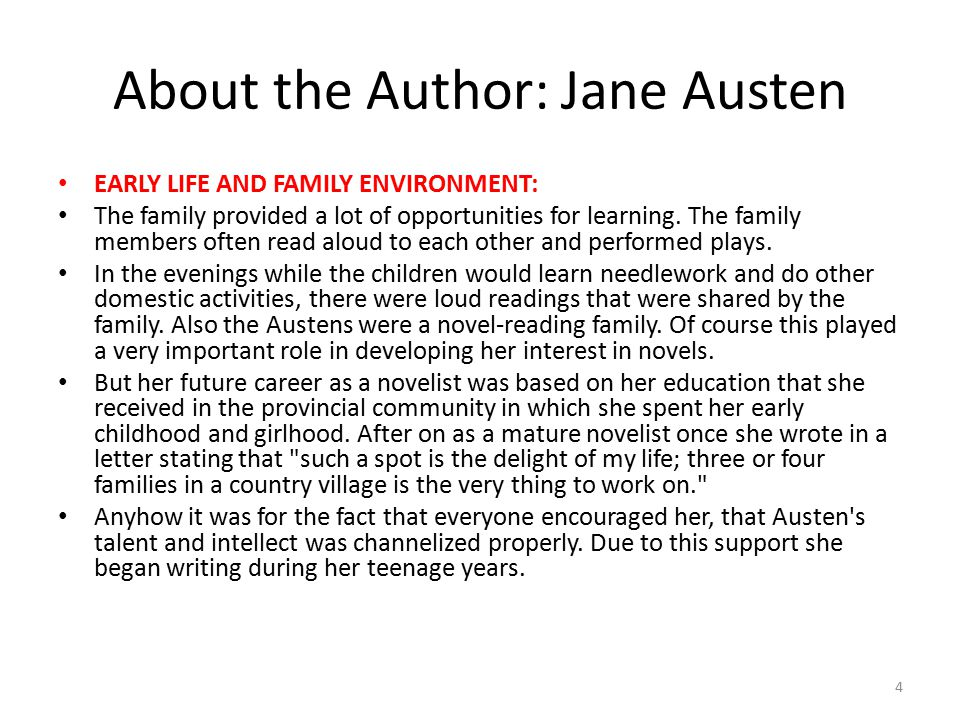 About the Author: Jane Austen EARLY LIFE AND FAMILY ENVIRONMENT: The family provided a lot of opportunities for learning. The family members often rea