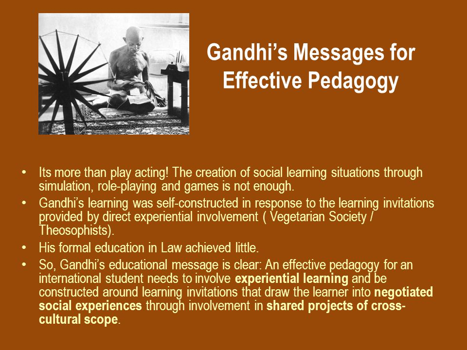 Gandhi's Messages for Effective Pedagogy Its more than play acting.
