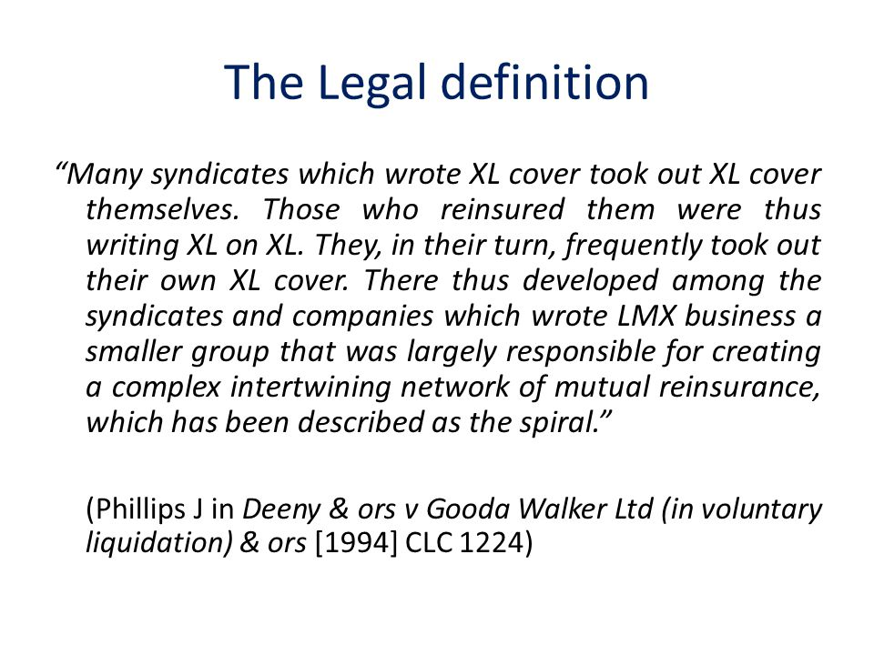 The Legal definition Many syndicates which wrote XL cover took out XL cover themselves.