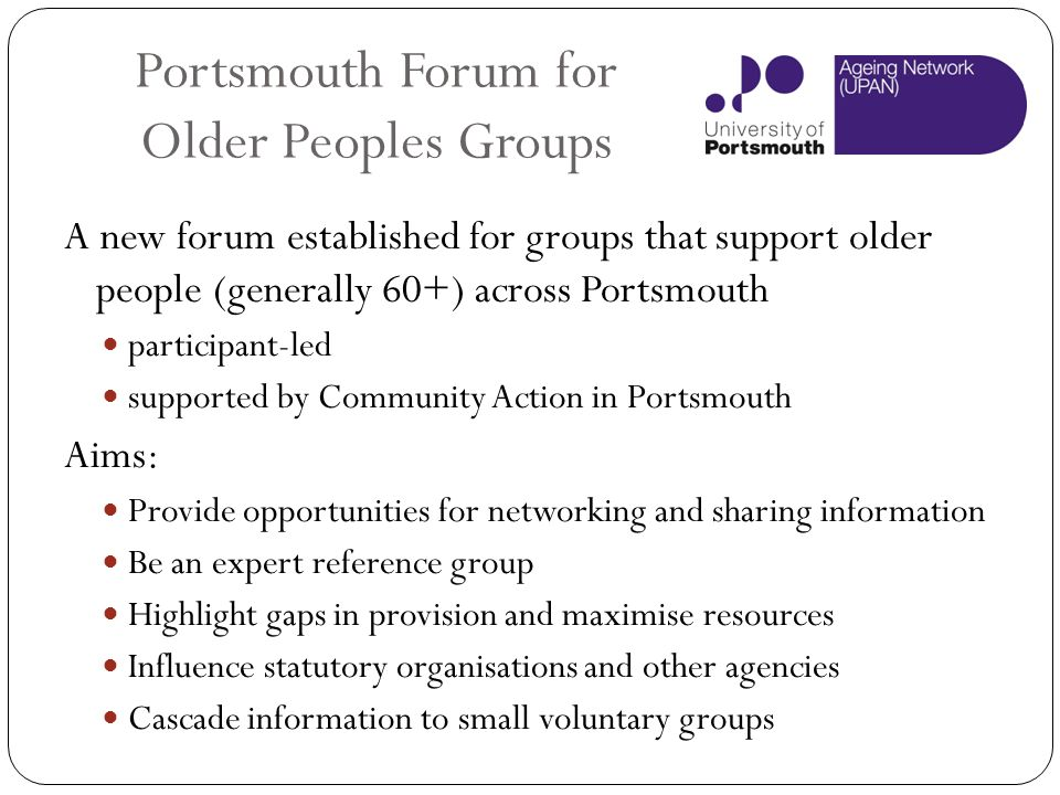 Portsmouth Forum for Older Peoples Groups A new forum established for groups that support older people (generally 60+) across Portsmouth participant-l