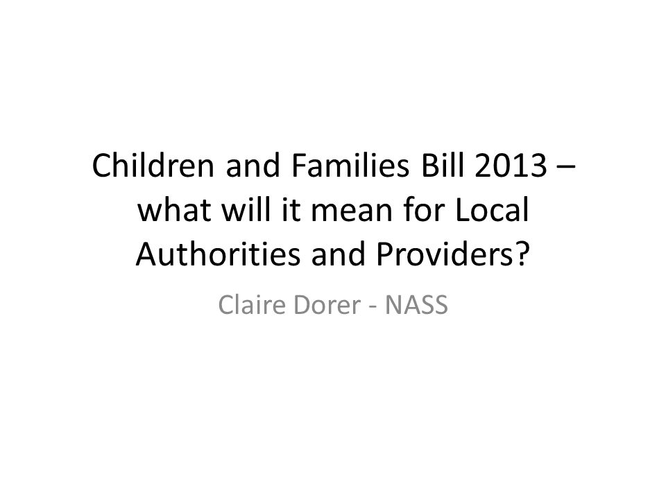 Children and Families Bill 2013 – what will it mean for Local Authorities and Providers.