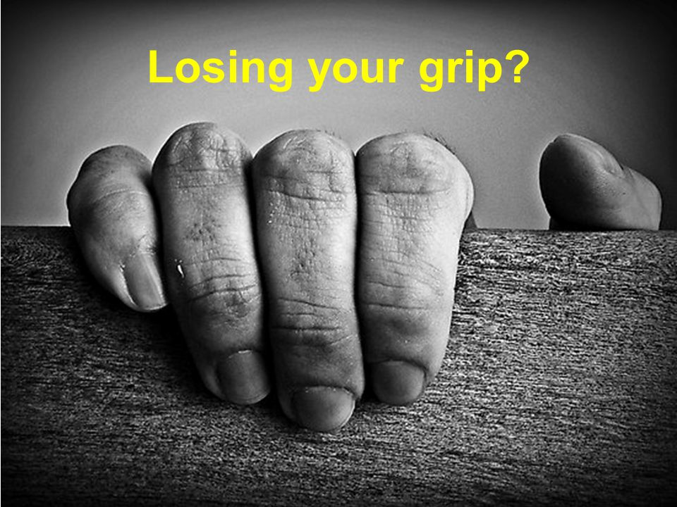 Losing your grip