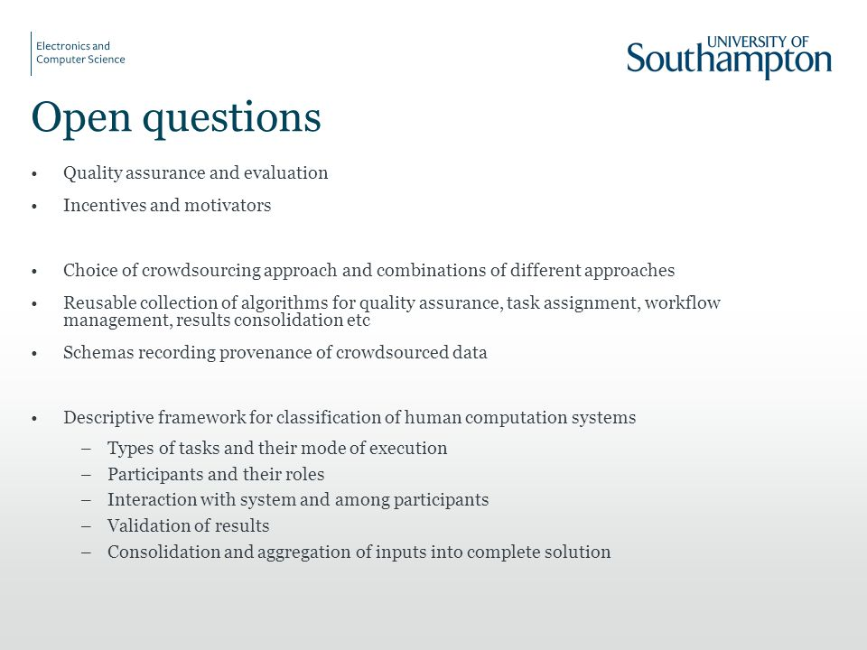 Open questions Quality assurance and evaluation Incentives and motivators Choice of crowdsourcing approach and combinations of different approaches Re