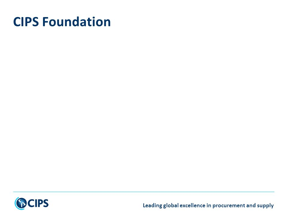 Leading global excellence in procurement and supply CIPS Foundation