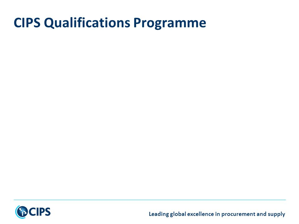 Leading global excellence in procurement and supply CIPS Qualifications Programme