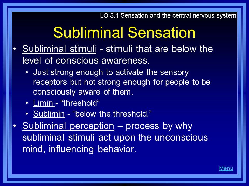 Subliminal Sensation Subliminal stimuli - stimuli that are below the level of conscious awareness.
