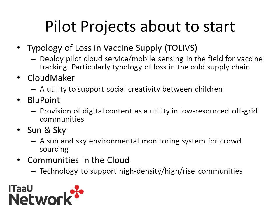 Pilot Projects about to start Typology of Loss in Vaccine Supply (TOLIVS) – Deploy pilot cloud service/mobile sensing in the field for vaccine tracking.