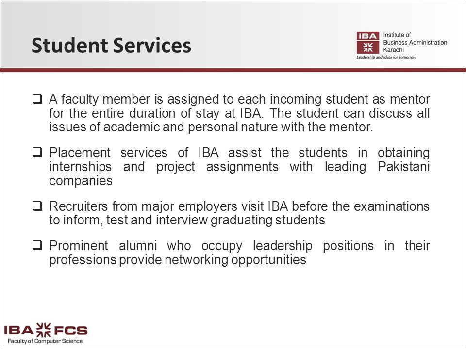 Student Services  A faculty member is assigned to each incoming student as mentor for the entire duration of stay at IBA.