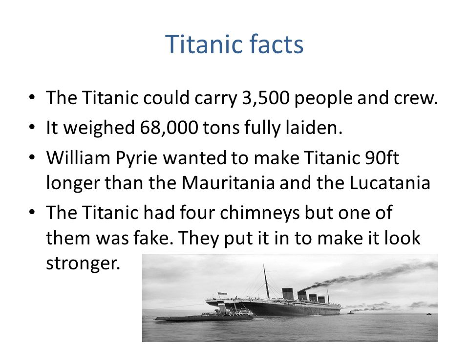 Titanic facts The Titanic could carry 3,500 people and crew.