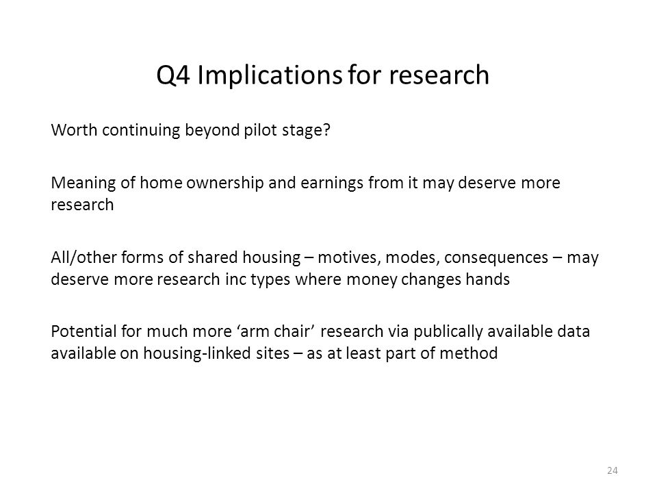 Q4 Implications for research Worth continuing beyond pilot stage.