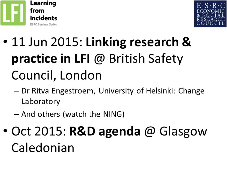 11 Jun 2015: Linking research & practice in LFI @ British Safety Council, London – Dr Ritva Engestroem, University of Helsinki: Change Laboratory – And others (watch the NING) Oct 2015: R&D agenda @ Glasgow Caledonian