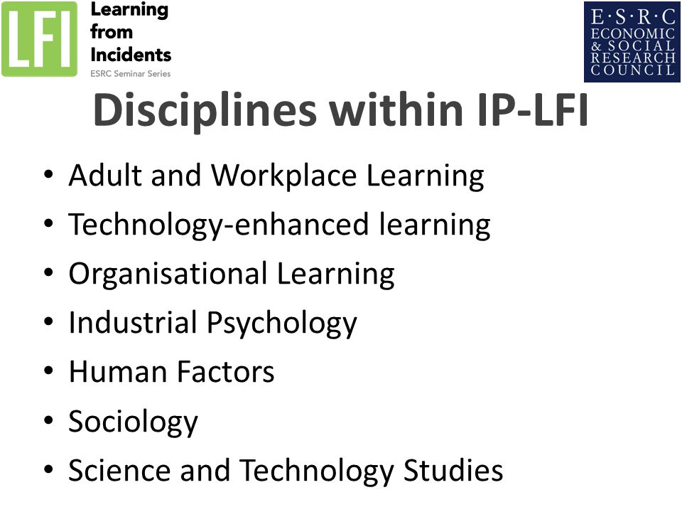 Adult and Workplace Learning Technology-enhanced learning Organisational Learning Industrial Psychology Human Factors Sociology Science and Technology Studies Disciplines within IP-LFI