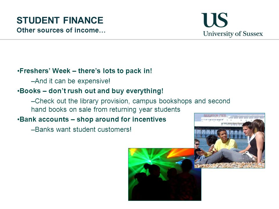STUDENT FINANCE Other sources of income… Freshers' Week – there's lots to pack in.