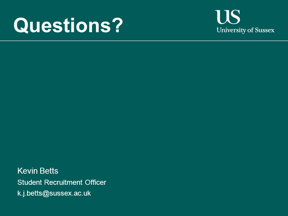 Kevin Betts Student Recruitment Officer k.j.betts@sussex.ac.uk Questions